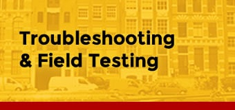Troubleshooting and field testing